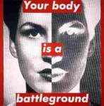 """Untitled (your body is a battleground)"" Barbara Kruger, 1989"